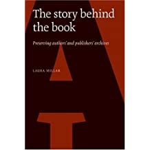 The Story Behind the Book: Preserving Author's and Publisher's Archives: Written by Laura Millar, 2009 Edition, Publisher: Canadian Centre for Studies Publish [Hardcover]