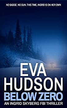 Below Zero (Ingrid Skyberg FBI Thrillers Book 6) by [Hudson, Eva]