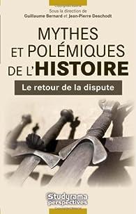 Mythes et polémiques de l'histoire. Le retour de la dispute par Guillaume Bernard