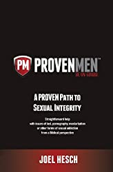 Proven Men: A PROVEN Path to Sexual Integrity: Straightforward Help with Issues of Lust, Pornography, Masturbation or Other Forms of Sexual Addiction from a Biblical Perspective