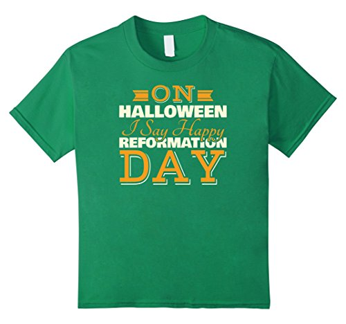 Kids On Halloween I Say Happy Reformation Day T-shirt Costume 6 Kelly Green - Reformation Day Costumes