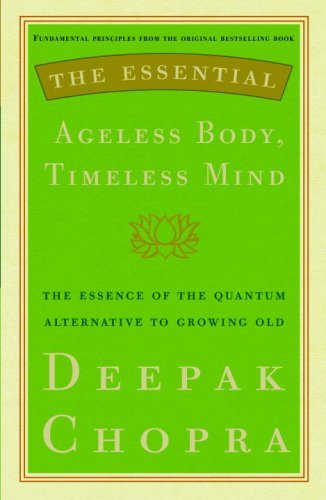 The Essential Ageless Body, Timeless Mind: The Essence of the Quantum Alternative to Growing Old Kindle Edition