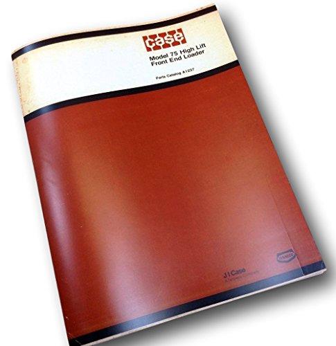 J I Case Model 75 High Lift Front End Loader Parts Catalog Manual Farm (Front End Loader Parts)