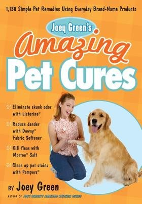Download Joey Green's Amazing Pet Cures( 1 138 Quick and Simple Pet Remedies Using Everyday Brand-Name Products)[JOEY GREENS AMAZING PET CURES][Paperback] ebook
