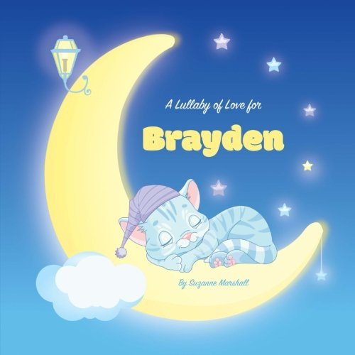 Read Online A Lullaby of Love for Brayden: Personalized Book, Bedtime Story & Sleep Book (Bedtime Stories, Sleep Stories, Gratitude Stories, Personalized Books, Personalized Baby Gifts) pdf