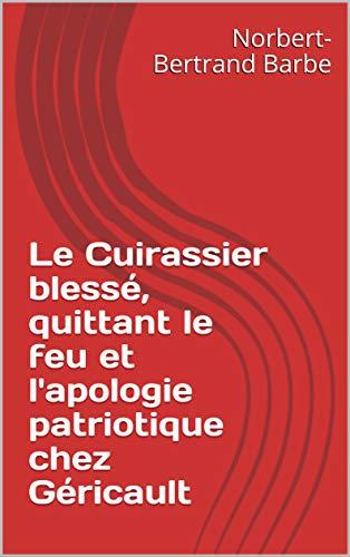 Le Cuirassier blessé, quittant le feu et l'apologie patriotique chez Géricault (Travaux Panofskiens t. 15) por Norbert-Bertrand Barbe