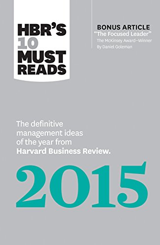 HBR's 10 Must Reads 2015: The Definitive Management Ideas of the Year from Harvard Business Review (with bonus McKinsey Award–Winning article The Focused Leader) (HBR's 10 Must Reads)