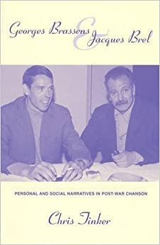 Book Georges Brassens and Jacques Brel: Personal and Social Narratives in Post-war Chanson (Contemporary French and Francophone Cultures)