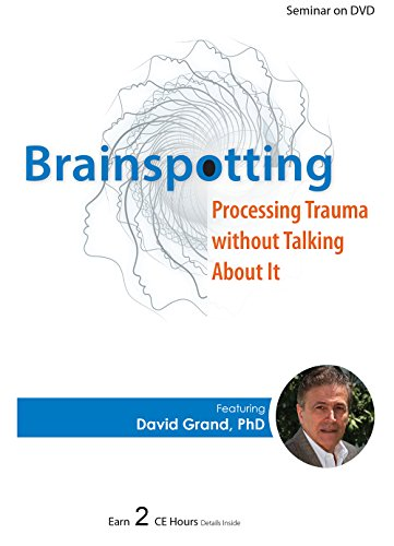 Brainspotting: Processing Trauma without Talking About It by PESI Publishing & Media