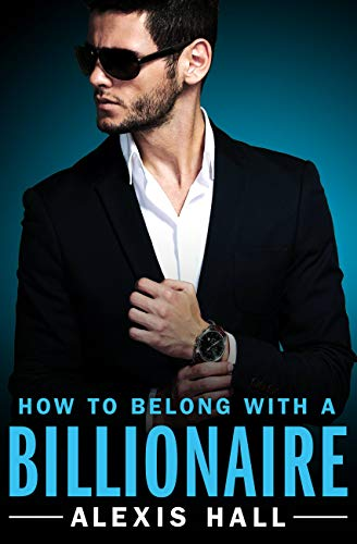 How to Belong with a Billionaire (Arden St. Ives Book 3) by [Hall, Alexis]