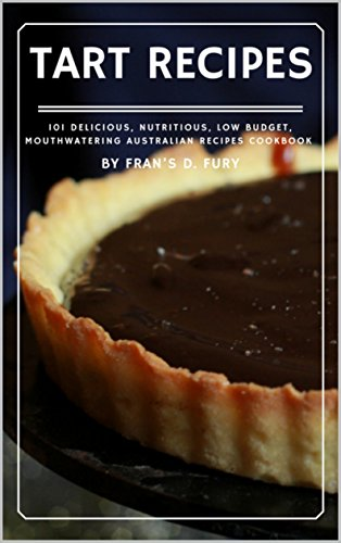 Tart Recipes: 101 Delicious, Nutritious, Low Budget, Mouthwatering Tart Recipes Cookbook by Fran's D. Fury