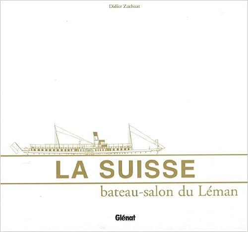 Téléchargement de livres sur ipod La Suisse, bateau-salon du Léman PDF FB2 iBook by Didier Zuchuat