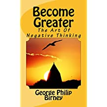 Become Greater: The Art Of Negative Thinking