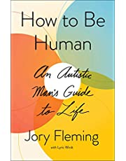 How to Be Human: An Autistic Man's Guide to Life