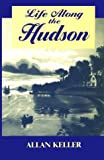 Life along the Hudson, Keller, Allan, 082321804X