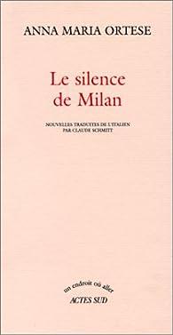Le Silence de Milan par Anna Maria Ortese