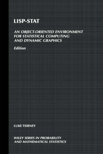 LISP-STAT: An Object-Oriented Environment for Statistical Computing and Dynamic Graphics (Wiley Series in Probability and Statistics) by Luke Tierney