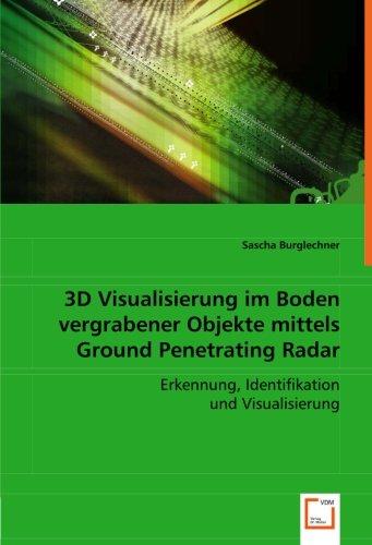 3D Visualisierung im Boden vergrabener Objekte mittels Ground Penetrating Radar: Erkennung, Identifikation und Visualisierung (German Edition) pdf