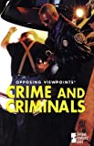Opposing Viewpoints Series - Crime and Criminals (paperback edition)