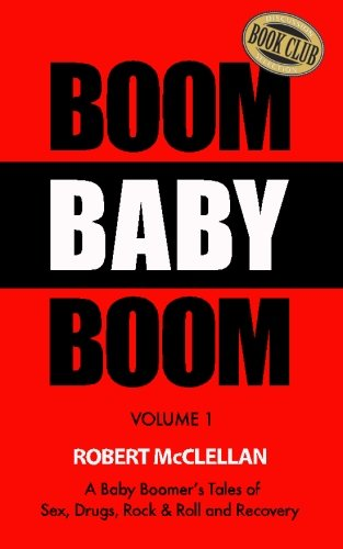 Boom Baby Boom: A Baby Boomer's Tales of Sex, Drugs, Rock & Roll and Recovery PDF ePub ebook