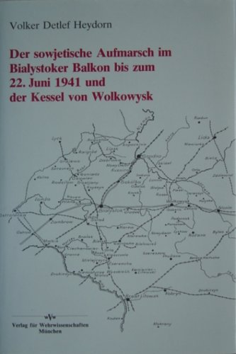 Der sowjetische Aufmarsch im Bialystoker Balkon bis zum 22. Juni 1941 und der Kessel von Wolkowysk