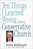 Ten Things I Learned Wrong from a Conservative Church, John Killinger, 0824520114