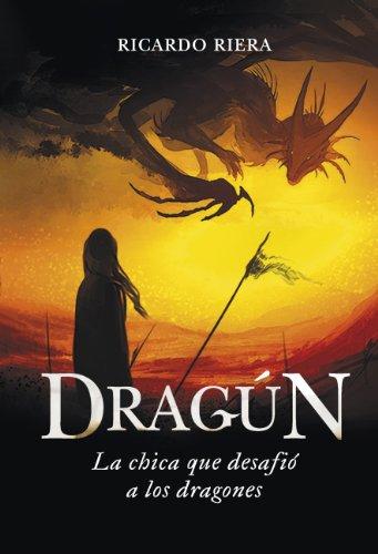 Dragún: La chica que desafió a los dragones (Spanish Edition) by [Riera