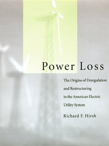 Power Loss: The Origins of Deregulation and Restructuring in the American Electric Utility System