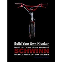 """Build Your Own Klunker Turn Your Vintage Schwinn Bicycle into a 26"""" BMX Cruiser"""