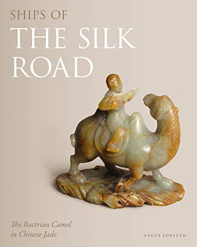 - Ships of the Silk Road: The Bactrian Camel in Chinese Jade