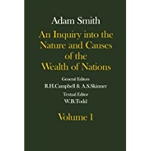 The Glasgow Edition of the Works and Correspondence of Adam Smith: An Inquiry into the Nature and Causes of the Wealth of Nations Volume 1 Volume 1 (Glasgow Edition of the Works of Adam Smith)