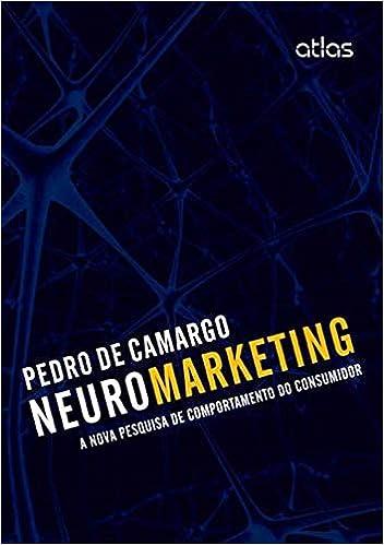 Neuromarketing. A Nova Pesquisa de Comportamento do Consumidor Em Portuguese do Brasil: Amazon.es: Pedro Celso Juliao de Camargo: Libros