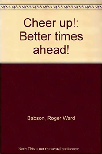 Cheer up!: Better times ahead!