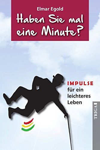 Haben Sie mal eine Minute?: IMPULSE für ein leichteres Leben