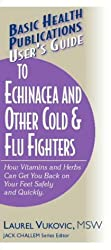 User's Guide to Echinacea and Other Cold & Flu Fighters (Basic Health Publications User's Guide)