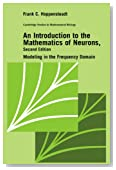 An Introduction to the Mathematics of Neurons: Modeling in the Frequency Domain (Cambridge Studies in Mathematical Biology)