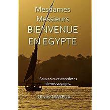 MESDAMES MESSIEURS BIENVENUE EN EGYPTE: Souvenirs et anecdotes de vos voyages en groupes (French Edition)