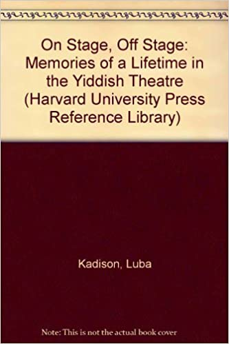 Book On Stage, Off Stage: Memories of a Lifetime in the Yiddish Theatre (Harvard University Library) by Luba Kadison (1992-12-01)