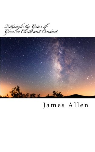 Through the Gates of Good, or Christ and Conduct Original Unedited Edition (The James Allen Collection) [Allen, James] (Tapa Blanda)