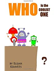 WHO is the COOLEST ONE?: Story about Robots (Just for Kids)