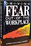 Driving Fear Out of the Workplace : How to Overcome the Invisible Barriers to Quality, Productivity, and Innovation, Ryan, Kathleen D. and Oestreich, Daniel K., 1555423175