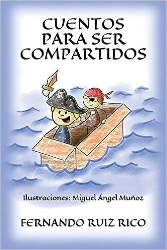 Cuentos para ser compartidos (Spanish Edition): Fernando Ruiz Rico, Miguel Ángel Muñoz Crespo: 9788409041299: Amazon.com: Books