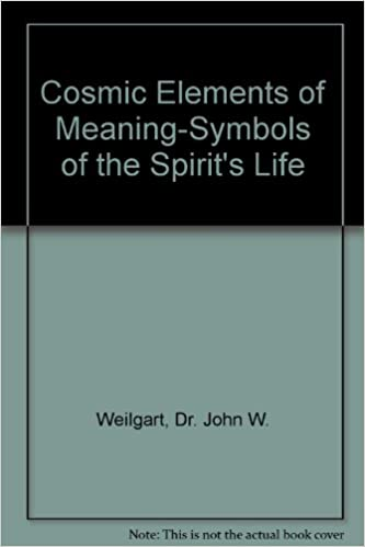 Cosmic Elements Of Meaning Symbols Of The Spirits Life Dr John W