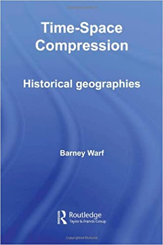 Time-Space Compression: Historical Geographies (Routledge Studies in Human Geography)