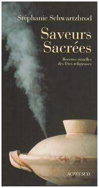 Saveurs sacrées : Recettes rituelles des fêtes religieuses par Stéphanie Schwartzbrod