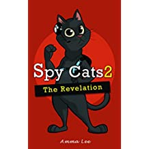 Children's Book : Spy Cats 2: The Revelation (Cat, Animal, Action & Adventure, Growing Up, Book for kids ages 9 12)