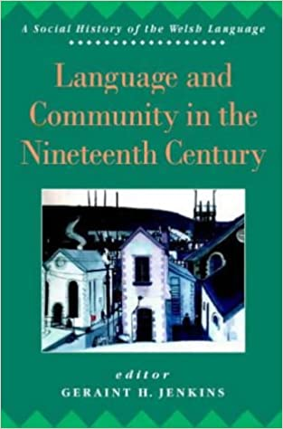 Language and Community in the Nineteenth Century (Social History of the Welsh Language)