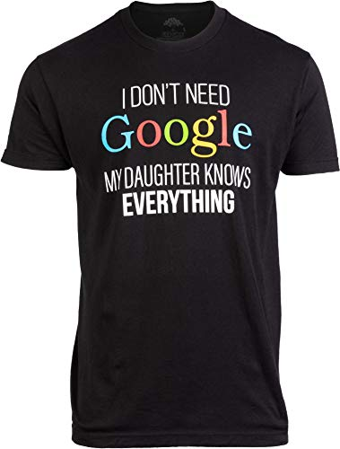 I Don't Need Google, My Daughter Knows Everything | Funny Dad Father Joke T-Shirt-(Adult,2XL) Black (Best Daughter T Shirt)