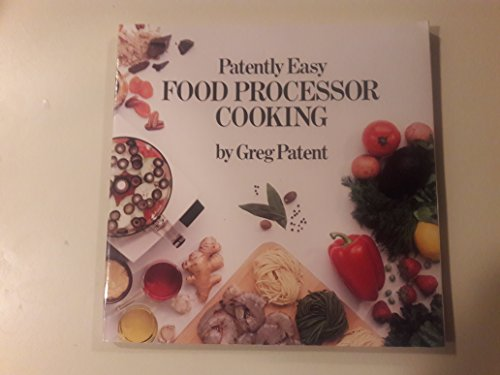 Patently Easy Food Processor Cooking by Greg Patent