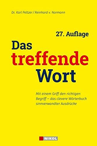 Das treffende Wort: 27.Auflage: Mit einem Griff den richtigen Begriff-das clevere Wörterbuch sinnverwandter Ausdrücke